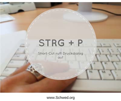 Short-Cut zum Drucken STRG+P